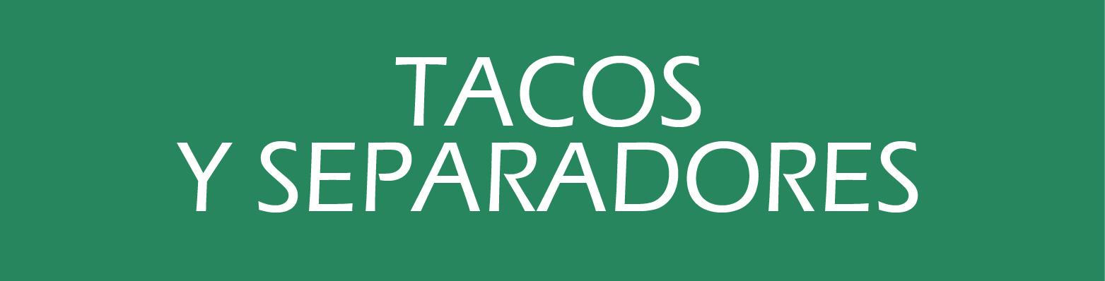 Tacos y Separadores